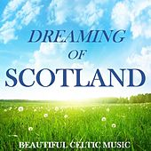 Dreaming of Scotland: Beautiful Celtic Music di Various Artists