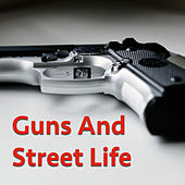Guns And Street Life by Various Artists