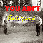 You Ain't Bulletproof by Various Artists