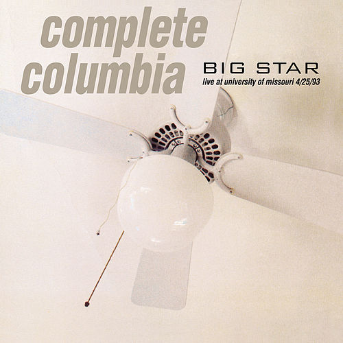 Complete Columbia: Live at University of Missouri 4/25/93 by Big Star