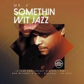 Somethin' Wit' Jazz: 10 Year Anniversary Remixes, Pt. 1 by Mr. V
