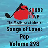 Songs of Love: Pop, Vol. 298 by Various Artists