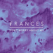 Don't Worry About Me di Frances