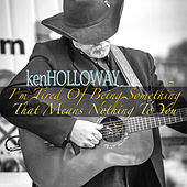 I'm Tired of Being Something (That Means Nothing to You) by Ken Holloway