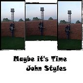 Maybe It's Time by John Styles