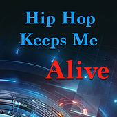 Hip Hop Keeps Me Alive by Various Artists