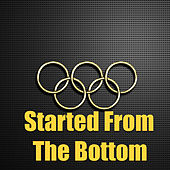 Started From The Bottom de Various Artists