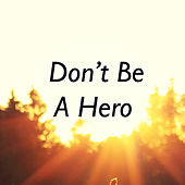 Don't Be A Hero de Various Artists