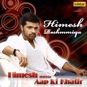 Himesh Reshammiya - Aap Ki Khatir by Various Artists