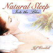 Natural Sleep - Into the Blue by Jeff Woodall