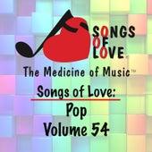 Songs of Love: Pop, Vol. 54 by Various Artists