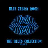 Blue Zebra Room: The Blues Collection, Vol. 15 by Various Artists