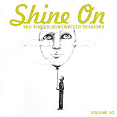 Shine On: The Singer Songwriter Sessions, Vol. 10 de Various Artists
