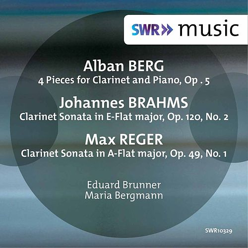 Berg, Brahms & Reger: Music for Clarinet & Piano by Eduard Brunner