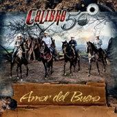 Amor Del Bueno by Calibre 50