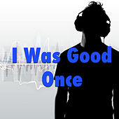 I Was Good Once de Various Artists