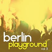 Berlin Playground, Vol. 3 - Selection of Tech House by Various Artists