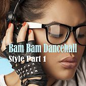 Bam Bam Dancehall Style, Part. 1 de Various Artists