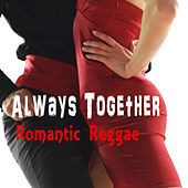 Always Together Romantic Reggae by Various Artists