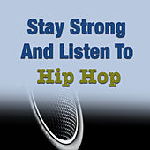 Stay Strong And Listen To Hip Hop by Various Artists