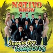 Suenan los Tambores by Nativo Show