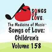 Songs of Love: Children's, Vol. 158 by Various Artists