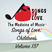 Songs of Love: Children's, Vol. 137 von Various Artists