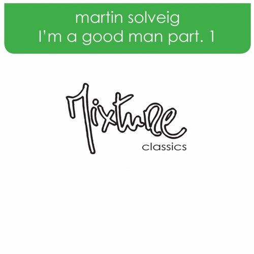 I'm A Good Man part 1 by Martin Solveig