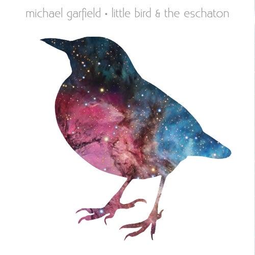 Little Bird & The Eschaton by Michael Garfield