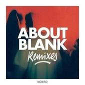 About Blank (Remixes) by Kobito