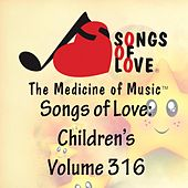 Songs of Love: Children's, Vol. 316 von Various Artists