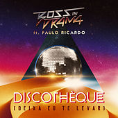 Discothèque (Deixa Eu Te Levar) - Single de Boss In Drama