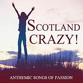 Scotland Crazy!: Anthemic Songs of Passion di Various Artists
