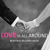 Love Is All Around: Beautiful Relaxing Music by Various Artists