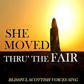 She Moved Thru' the Fair: Blissful Scottish Voices Sing di Various Artists