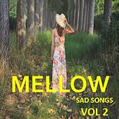 Mellow: Sad Songs, Vol. 2 by Various Artists