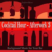 Cocktail Hour - Afterwork 3 (Background Music for Your Bar) by Various Artists