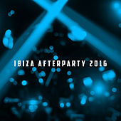 Ibiza Afterparty 2016 by Various Artists