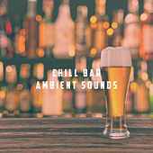 Chill Bar Ambient Sounds by Various Artists