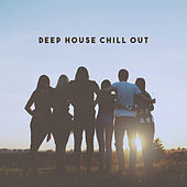 Deep House Chill Out by Various Artists