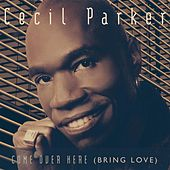 Come over Here (Bring Love) by Cecil Parker