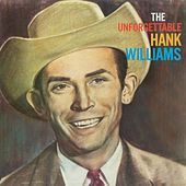 The Unforgettable Hank Williams by Hank Williams