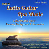 Best of Latin Guitar Spa Music: Soft Acoustic Guitar Relaxing Background Instrumental by Various Artists