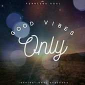 Good Vibes Only (Inspirational Speeches) by Fearless Soul