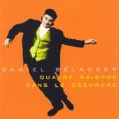 Quatre Saisons Dans Le Désordre by Daniel Bélanger