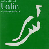Global Chilll Out - Latin (A Groovy Experience) von Various Artists