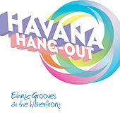 Havana ... Hang-out  - Ethnic Grooves at the Waterfront by Various Artists