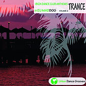Ibiza Dance Club Anthems Vol. 2 - Trance van DJ Mad Dog