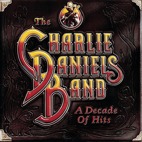 A Decade Of Hits by Charlie Daniels