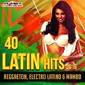 40 Latin Hits 2016 (Reggaeton, Electro Latino & Mambo) - EP by Various Artists